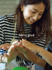 life is good -東原亜希の幸せな家族をつくる日々 - / 東原亜希 【本】