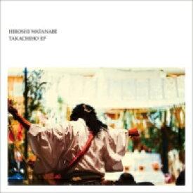 Hiroshi Watanabe ヒロシワタナベ / Takachiho Ep (12インチシングルレコード) 【12in】