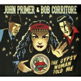 【送料無料】 John Primer / Bob Corritore / ザ・ジプシー・ウーマン・トールド・ミー 輸入盤 【CD】