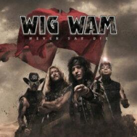 【送料無料】 Wig Wam / Never Say Die 【CD】