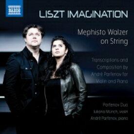 Liszt リスト / LISZT IMAGINATION〜ヴァイオリンとピアノによる『メフィスト・ワルツ』 パルフェノフ・デュオ 輸入盤 【CD】