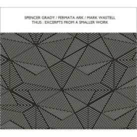 Spencer Grady / Fermata Ark / Mark Wastell / Thus: Excerpts From A Smaller Work 輸入盤 【CD】