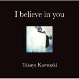 【送料無料】 川崎鷹也 / I believe in you 【CD】