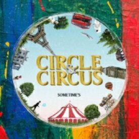 【送料無料】 SOMETIME'S / CIRCLE & CIRCUS 【初回生産DVD付】 【CD】