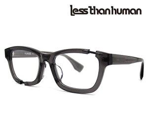 Less than human レスザンヒューマン YUNAGI 89 Limited メガネフレーム 伊達眼鏡 クリアグレー 【送料無料】