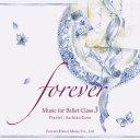 Forever-Music for Ballet Class 3★バレエレッスンCD★ピアニスト:後藤幸子 Pianist: Sachiko Goto