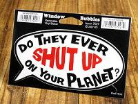 バブルステッカー/7027/やつらは黙ることがない、あなたの惑星でもそうか?