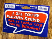 バブルステッカー/7051/私はあなたがバカのフリをしているの分かる、そしてあなたの勝ちのようだ!
