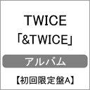 【送料無料】[限定盤][先着特典付]&TWICE【初回限定盤A】/TWICE[CD+DVD]【返品種別A】