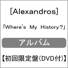 【送料無料】[限定盤]Where's My History?<初回限定盤(DVD)>/[Alexandros][CD+DVD]【返品種別A】