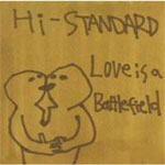 Love Is A Battlefield/Hi-STANDARD[CD]【返品種別A】
