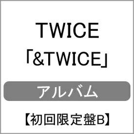 【送料無料】[限定盤][先着特典付]&TWICE【初回限定盤B】/TWICE[CD+DVD]【返品種別A】
