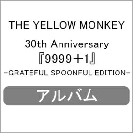 【送料無料】[先着特典付]30th Anniversary『9999+1』-GRATEFUL SPOONFUL EDITION-/THE YELLOW MONKEY[CD+DVD]【返品種別A】