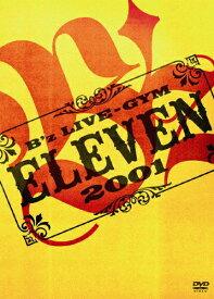 【送料無料】B'z LIVE-GYM 2001 -ELEVEN-/B'z[DVD]【返品種別A】