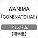 【送料無料】[先着特典付]COMINATCHA!!(通常盤)[初回仕様:カラーケース(赤色)]/WANIMA[CD]【返品種別A】