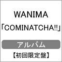 【送料無料】[限定盤][先着特典付]COMINATCHA!!(初回限定盤)[初回仕様:カラーケース(赤色)]/WANIMA[CD+DVD]【返品種別…