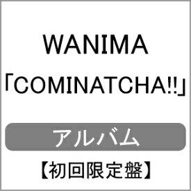 【送料無料】[限定盤][先着特典付]COMINATCHA!!(初回限定盤)[初回仕様:カラーケース(赤色)]/WANIMA[CD+DVD]【返品種別A】