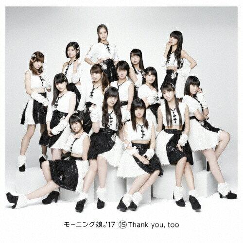 15Thank you,too/モーニング娘。'17[CD]通常盤【返品種別A】