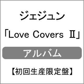 【送料無料】[限定盤]Love Covers II(初回生産限定盤)/ジェジュン[CD+DVD]【返品種別A】