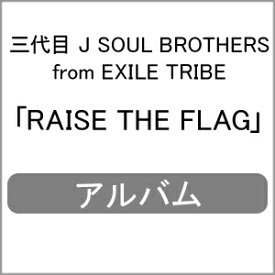 RAISE THE FLAG/三代目 J SOUL BROTHERS from EXILE TRIBE[CD]通常盤【返品種別A】