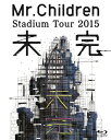【送料無料】Mr.Children Stadium Tour 2015 未完(Blu-ray)/Mr.Children[Blu-ray]【返品種別A】