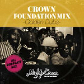MIGHTY CROWN presents CROWN FOUNDATION MIX -GOLDEN DUBS-/MIGHTY CROWN[CD]【返品種別A】