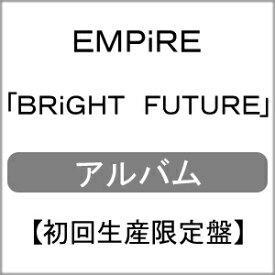 【送料無料】[枚数限定][限定]BRiGHT FUTURE(初回生産限定盤)【カセット+CD+Blu-ray Disc+PHOTOBOOK】(スマプラ対応)/EMPiRE[ETC]【返品種別A】