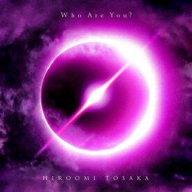 【送料無料】[枚数限定][限定盤]Who Are You?(初回生産限定盤/Blu-ray Disc付)/HIROOMI TOSAKA[CD+Blu-ray]【返品種別A】