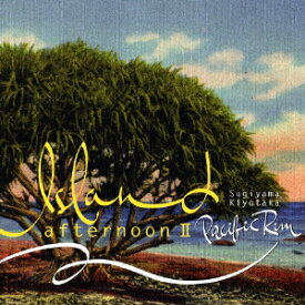 Island afternoon II Pacific Rim/杉山清貴[CD]【返品種別A】