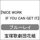 【送料無料】『NICE WORK IF YOU CAN GET IT』【Blu-ray】/宝塚歌劇団花組[Blu-ray]【返品種別A】