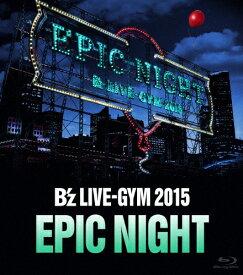 【送料無料】B'z LIVE-GYM 2015 -EPIC NIGHT-【Blu-ray】/B'z[Blu-ray]【返品種別A】