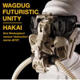 HAKAI/WAGDUG FUTURISTIC UNITY[CD]通常盤【返品種別A】