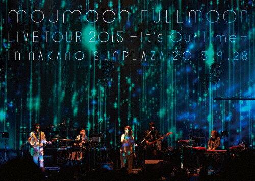 【送料無料】moumoon FULLMOON LIVE TOUR 2015 〜It's Our Time〜 IN NAKANO SUNPLAZA 2015.9.28/moumoon[Blu-ray]【返品種別A】