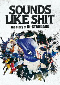 【送料無料】SOUNDS LIKE SHIT:the story of Hi-STANDARD/Hi-STANDARD[DVD]【返品種別A】