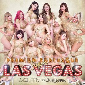 PREMIUM BURLESQUE SUPER LASVEGAS/A-Queen from バーレスク東京[CD+DVD]【返品種別A】