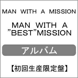 "【送料無料】[限定盤][先着特典付]MAN WITH A""BEST""MISSION(初回生産限定盤)/MAN WITH A MISSION[CD+DVD]【返品種別A】"
