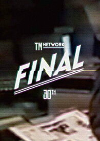 【送料無料】TM NETWORK 30th FINAL/TM NETWORK[DVD]【返品種別A】