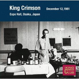 コレクターズ・クラブ 1981年12月12日 大阪 万博ホール/キング・クリムゾン[CD]【返品種別A】