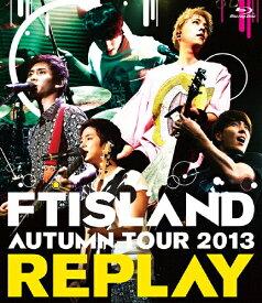 【送料無料】AUTUMN TOUR 2013 〜REPLAY〜/FTISLAND[Blu-ray]【返品種別A】