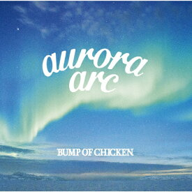 【送料無料】[限定盤][先着特典付]aurora arc(初回限定盤A)【CD+DVD】/BUMP OF CHICKEN[CD+DVD]【返品種別B】