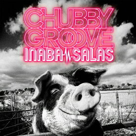 CHUBBY GROOVE/INABA/SALAS[CD]通常盤【返品種別A】