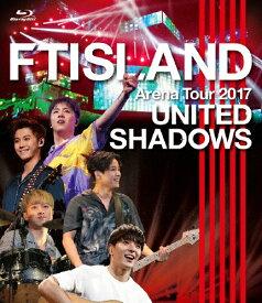 【送料無料】Arena Tour 2017 -UNITED SHADOWS-/FTISLAND[Blu-ray]【返品種別A】