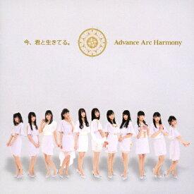 今、君と生きてる。/Advance Arc Harmony[CD]【返品種別A】