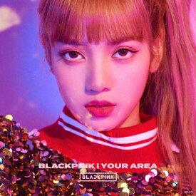 [限定盤]BLACKPINK IN YOUR AREA(初回生産限定盤/LISA ver.)/BLACKPINK[CD]【返品種別A】