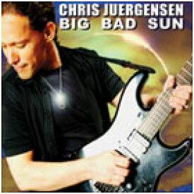 [ Big Bad Sun ] Chris Juergensen