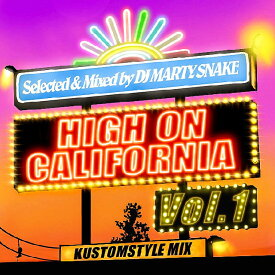 """KUSTOMSTYLE MIX """"HIGH ON CALIFORNIA Vol.1"""" SELECTED&MIXED by DJ MARTY SNAKE"""