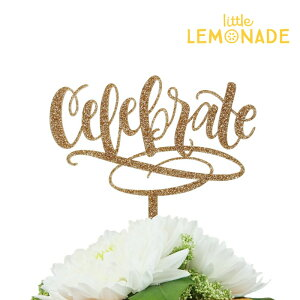 Celebrate ケーキトッパー/グリッター ゴールド【Alexis Mattox Design】 セレブレート Gold cake topper アクリル 誕生日 バースデイ ブライダル ウェディング お祝い あす楽 リトルレモネード