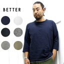 BETTER (ベター) tシャツ 7分袖 クルーネック MID WEGHT CREW NECK 3/4 SLEEVE T-SHIRT RAFFY COTTONBTR1603T / better tシャツ / メン…