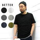 BETTER (ベター) 半袖Tシャツ クルーネック MID WEGHT CREW NECK S/S SLEEVE T-SHIRT RAFFY COTTONBTR1603 / 半袖 無地 / tシャツ メン…