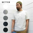 BETTER (ベター) ヘンリーネック 半袖 Tシャツ MID WEGHT HENLEY NECK S/S SLEEVE T-SHIRT RAFFY COTTONBTR1603HL / メンズ / tシャツ…